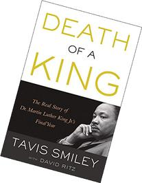 Death of a King: The Real Story of Dr. Martin Luther King Jr