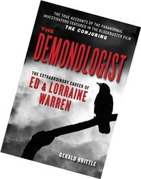 The Demonologist: The Extraordinary Career of Ed and