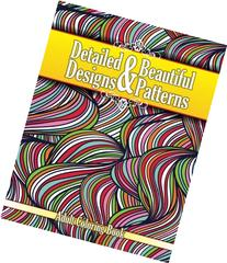 Detailed & Beautiful Designs & Patterns Adult Coloring Book