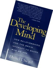 The Developing Mind: How Relationships and the Brain