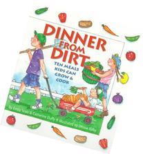 Dinner from Dirt: Ten Meals Kids Can Grow & Cook