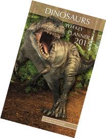 Dinosaurs Weekly Planner 2015: 2 Year Calendar