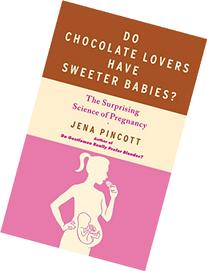 Do Chocolate Lovers Have Sweeter Babies?: The Surprising