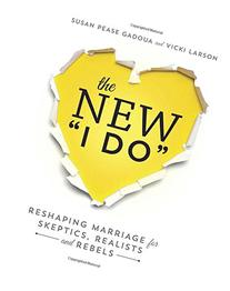The New I Do: Reshaping Marriage for Skeptics, Realists and
