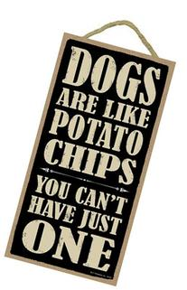 """Dogs are like potato chips you can't have just one 5"""" x 10"""