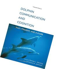 Dolphin Communication and Cognition: Past, Present, and