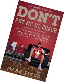 Don't Put Me In, Coach: My Incredible NCAA Journey from the