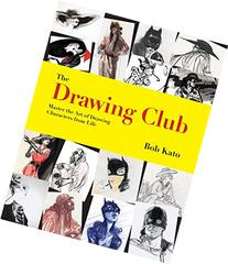The Drawing Club: Master the Art of Drawing Characters from