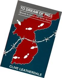 To Dream of Pigs: Travels in South and North Korea