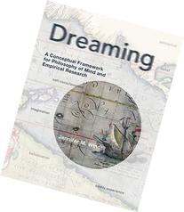 Dreaming: A Conceptual Framework for Philosophy of Mind and