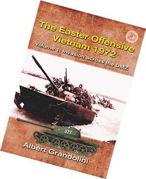 The Easter Offensive - Vietnam 1972: Volume 1: Invasion