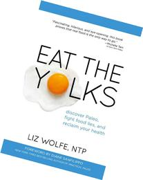 Eat the Yolks: Discover Paleo, Fight Food Lies, and Reclaim