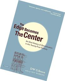 The Edge Becomes the Center: An Oral History of