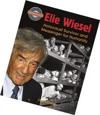 Elie Wiesel: Holocaust Survivor and Messenger for Humanity