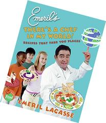 Emeril's There's a Chef in My World!: Recipes That Take You