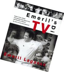 Emeril's TV Dinners: Kickin' It Up A Notch With Recipes From