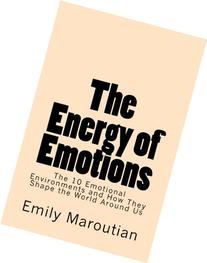 The Energy of Emotions: The 10 Emotional Environments and