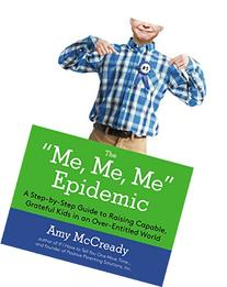 The Me, Me, Me Epidemic: A Step-by-Step Guide to Raising