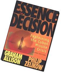 The Essence of Decision: Explaining the Cuban Missile Crisis