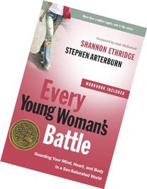 Every Young Woman's Battle: Guarding Your Mind, Heart, and