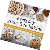 Everyday Grain-Free Baking: Over 100 Recipes for Deliciously