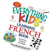 The Everything Kids' Learning French Book: Fun exercises to