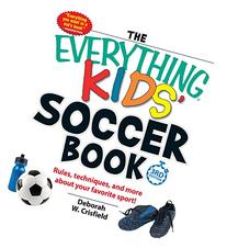 The Everything Kids' Soccer Book :  Rules, Techniques, and