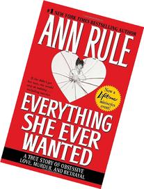 Everything She Ever Wanted: A True Story of Obsessive Love,