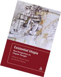 Existential Utopia : New Perspectives on Utopian Thought