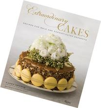 Extraordinary Cakes: Recipes for Bold and Sophisticated