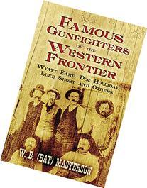 Famous Gunfighters of the Western Frontier: Wyatt Earp, Doc