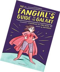 The Fangirl's Guide to the Galaxy: A Handbook for Girl Geeks