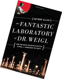 The Fantastic Laboratory of Dr. Weigl: How Two Brave