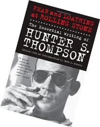 Fear and Loathing at Rolling Stone: The Essential Writing of