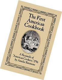 """The First American Cookbook: A Facsimile of """"American"""