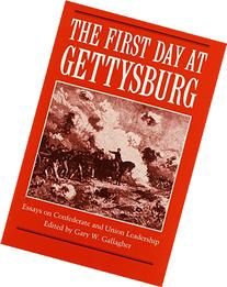 The First Day at Gettysburg: Essays on Confederate and Union