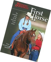 First Horse: The Complete Guide for the First-Time Horse