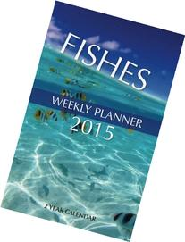Fishes Weekly Planner 2015: 2 Year Calendar