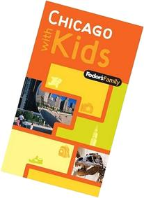 Fodor's Family Chicago with Kids, 1st Edition