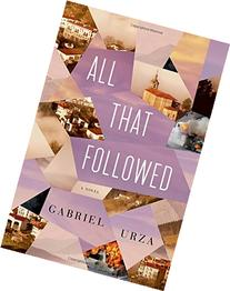 All That Followed: A Novel