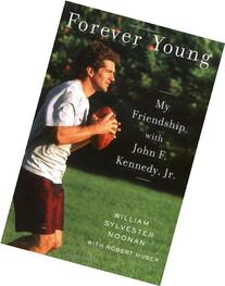 Forever Young: My Friendship with John F. Kennedy, Jr