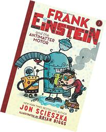 Frank Einstein and the Antimatter Motor: Book One