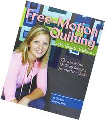 Free-Motion Quilting with Angela Walters: Choose & Use