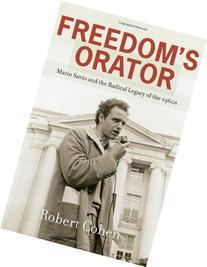 Freedom's Orator: Mario Savio and the Radical Legacy of the