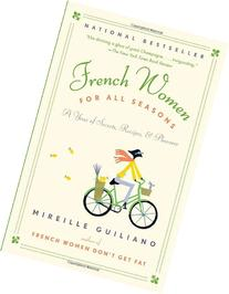 French Women for All Seasons: A Year of Secrets, Recipes, &
