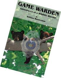Game Warden: Adventures of a Wildlife Warrior