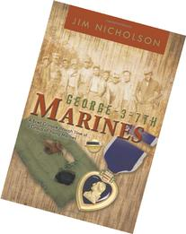 George - 3 - 7th Marines: A Brief Glimpse Through Time of a