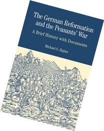 The German Reformation and the Peasants' War A Brief History