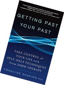 Getting Past Your Past: Take Control of Your Life with Self-