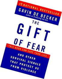 The Gift of Fear and Other Survival Signals that Protect Us